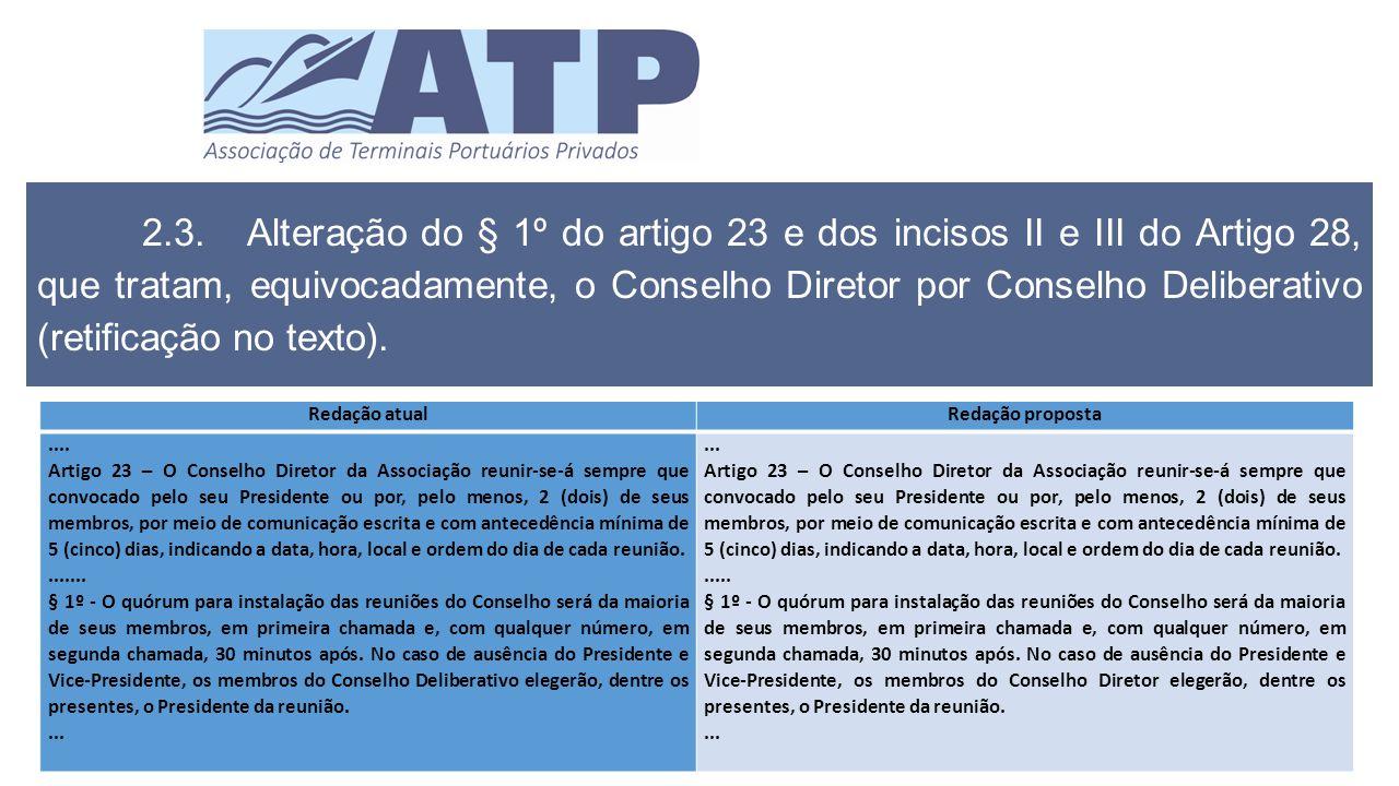 2.3.Alteração do § 1º do artigo 23 e dos incisos II e III do Artigo 28, que tratam, equivocadamente, o Conselho Diretor por Conselho Deliberativo (retificação no texto).