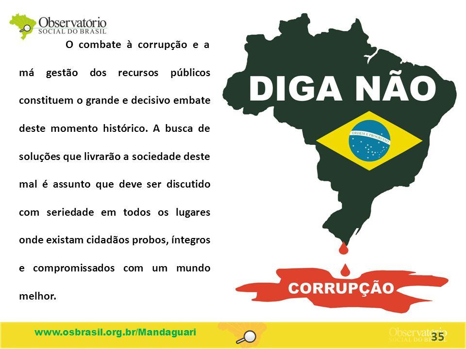 www.osbrasil.org.br/Mandaguari O combate à corrupção e a má gestão dos recursos públicos constituem o grande e decisivo embate deste momento histórico