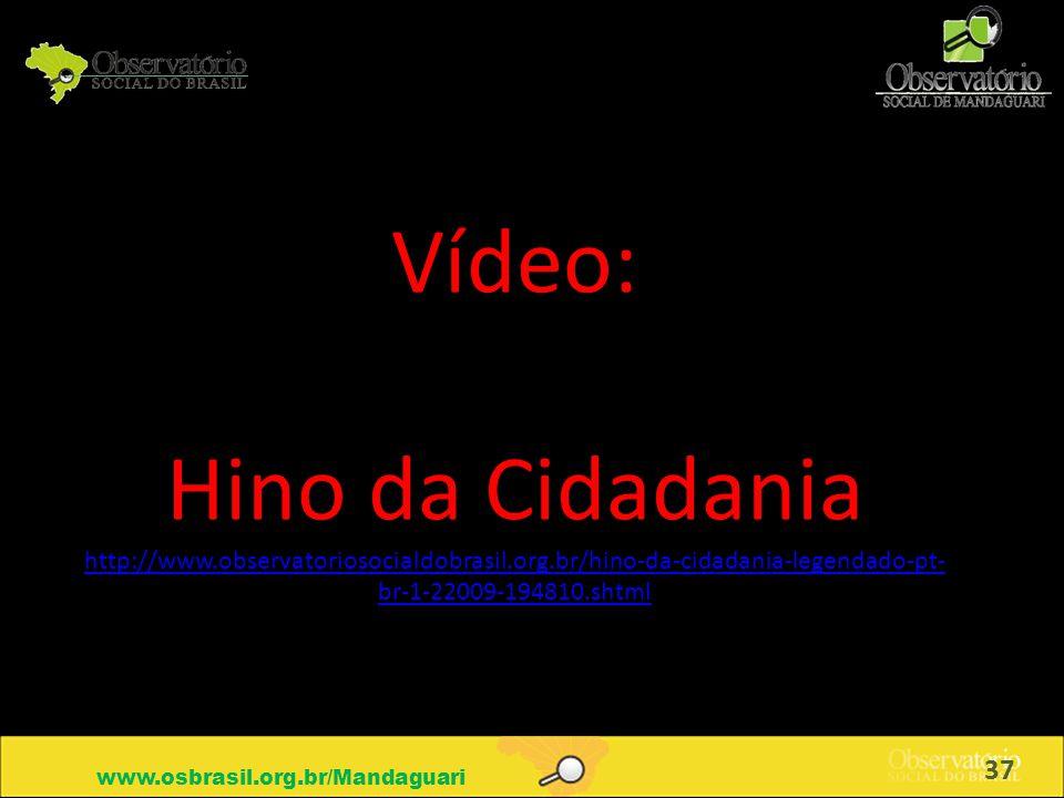www.osbrasil.org.br/Mandaguari Vídeo: Hino da Cidadania http://www.observatoriosocialdobrasil.org.br/hino-da-cidadania-legendado-pt- br-1-22009-194810