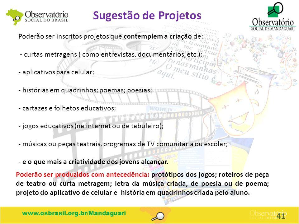 Sugestão de Projetos Poderão ser inscritos projetos que contemplem a criação de: - curtas metragens ( como entrevistas, documentários, etc.); - aplica