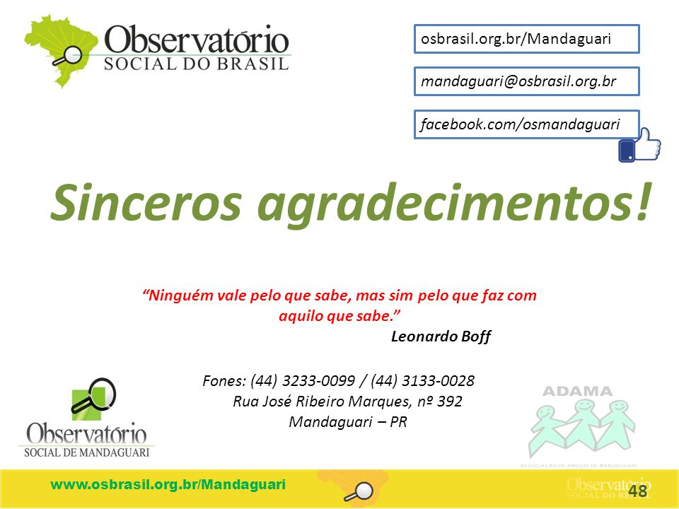 Observatoriosocialdobrasil.org.brwww.osbrasil.org.br/Mandaguari Fones: (44) 3233-0099 / (44) 3133-0028 Rua José Ribeiro Marques, nº 392 Mandaguari – P