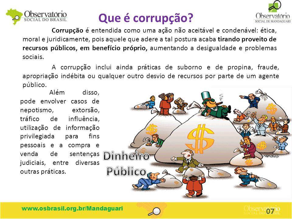 www.osbrasil.org.br/Mandaguari Que é corrupção? Corrupção é entendida como uma ação não aceitável e condenável: ética, moral e juridicamente, pois aqu