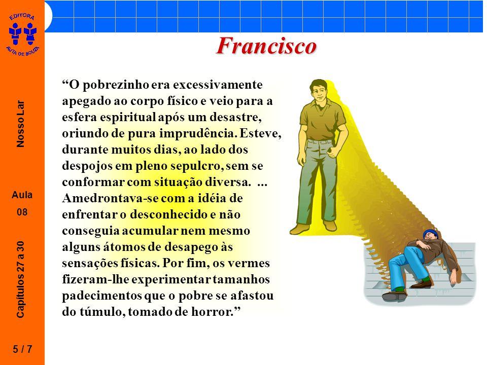 """Nosso Lar Aula 08 Capítulos 27 a 30 Francisco 5 / 7 """"O pobrezinho era excessivamente apegado ao corpo físico e veio para a esfera espiritual após um d"""