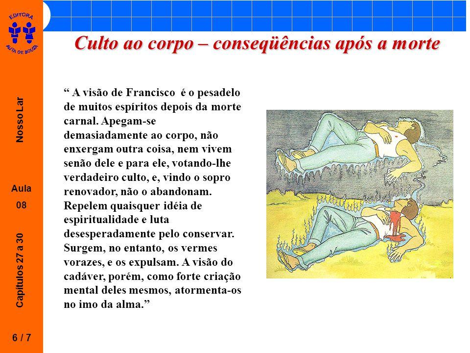 """Nosso Lar Aula 08 Capítulos 27 a 30 Culto ao corpo – conseqüências após a morte 6 / 7 """" A visão de Francisco é o pesadelo de muitos espíritos depois d"""