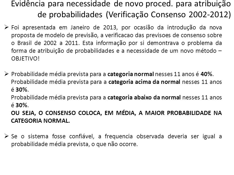  Foi apresentada em Janeiro de 2013, por ocasião da introdução da nova proposta de modelo de previsão, a verificacao das previsoes de consenso sobre o Brasil de 2002 a 2011.