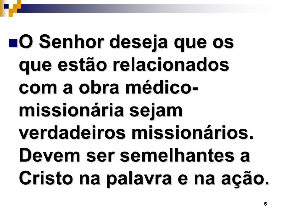 5 O Senhor deseja que os que estão relacionados com a obra médico- missionária sejam verdadeiros missionários. Devem ser semelhantes a Cristo na palav