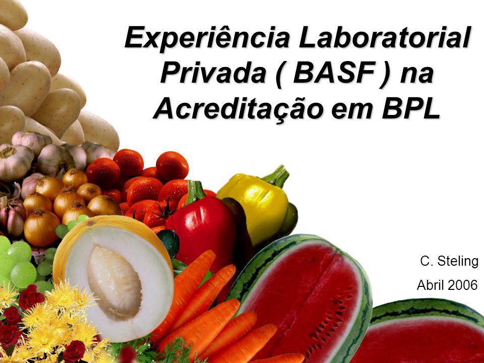 Experiência Laboratorial Privada ( BASF ) na Acreditação em BPL C. Steling Abril 2006