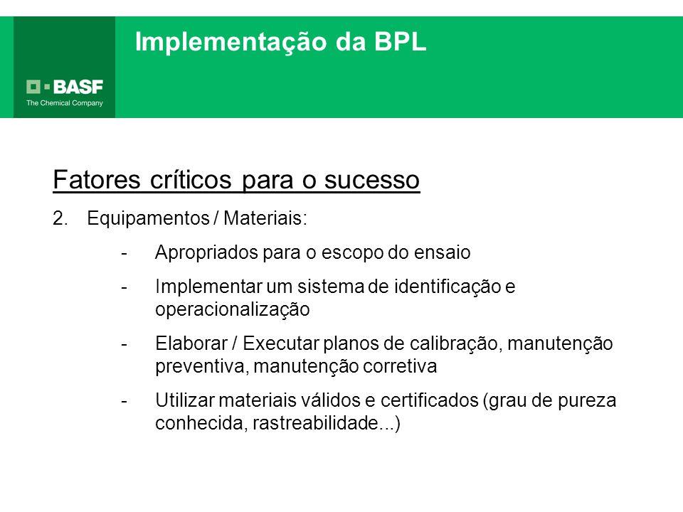 Implementação da BPL Fatores críticos para o sucesso 2.Equipamentos / Materiais: -Apropriados para o escopo do ensaio -Implementar um sistema de ident