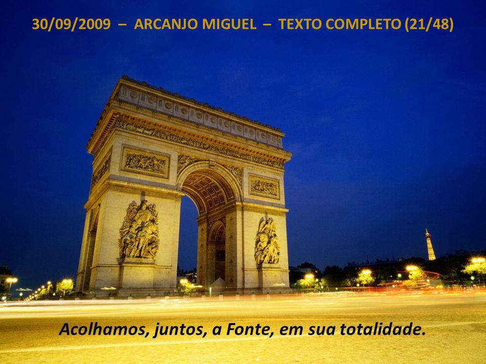 30/09/2009 – ARCANJO MIGUEL – TEXTO COMPLETO (20/48) Não esqueçam jamais isto que vocês são: Sementes de Luz, Luz, Mestres e Sementes Estelares, Seres perfeitos, sem Ilusão, além desta Ilusão.