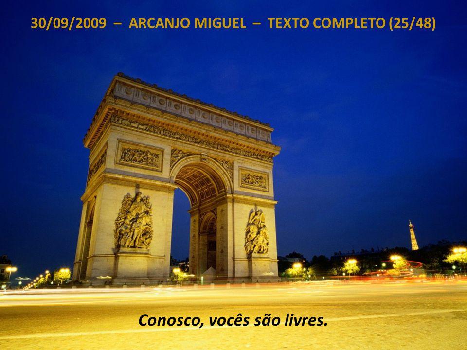 30/09/2009 – ARCANJO MIGUEL – TEXTO COMPLETO (24/48) Acolham-nos, nós estaremos aqui por vocês, por Amor a vocês.