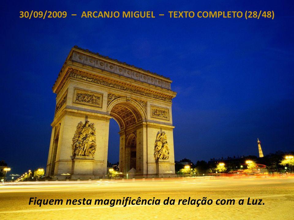 30/09/2009 – ARCANJO MIGUEL – TEXTO COMPLETO (27/48) É hora de ir para onde sua escolha os conduziu, para onde suas Vibrações os levaram.