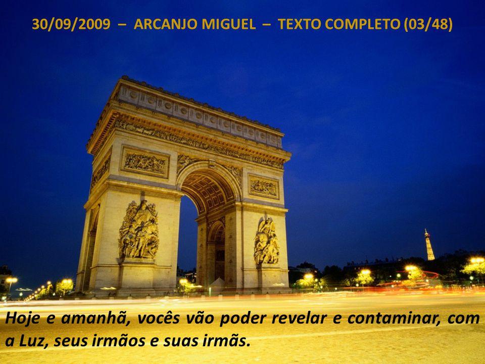 30/09/2009 – ARCANJO MIGUEL – TEXTO COMPLETO (02/48) Bem amadas crianças da Luz, bem amados Mestres da Luz, bem amados Humanos que têm, durante estes