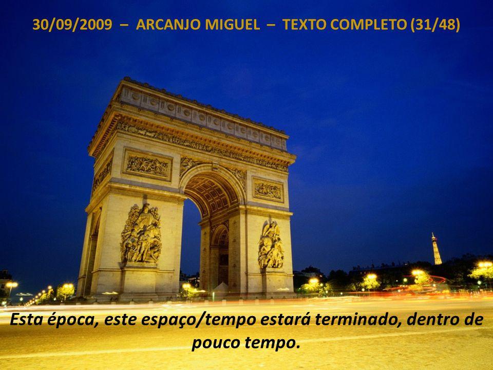 30/09/2009 – ARCANJO MIGUEL – TEXTO COMPLETO (30/48) Nunca mais, a falsificação poderá atuar nas dimensões da Luz autêntica da Fonte.