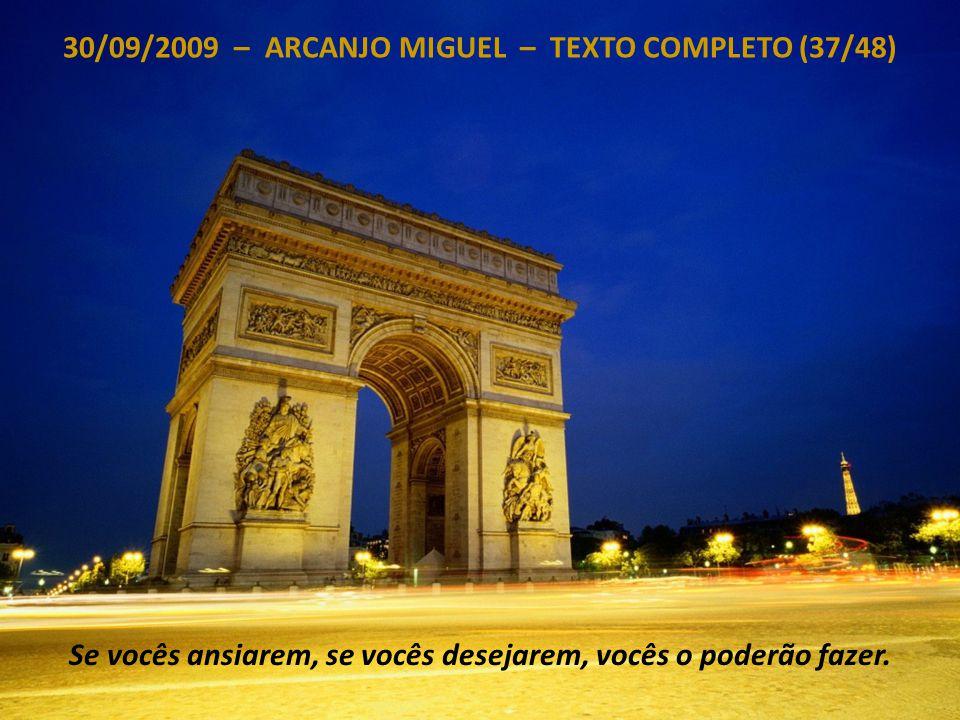 30/09/2009 – ARCANJO MIGUEL – TEXTO COMPLETO (36/48) Pela Glória do Um, pela Glória da Unidade e da Luz reconduzida, a todos vocês, sobre esta Terra,