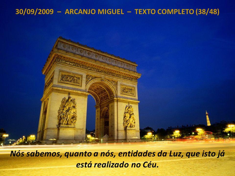 30/09/2009 – ARCANJO MIGUEL – TEXTO COMPLETO (37/48) Se vocês ansiarem, se vocês desejarem, vocês o poderão fazer.