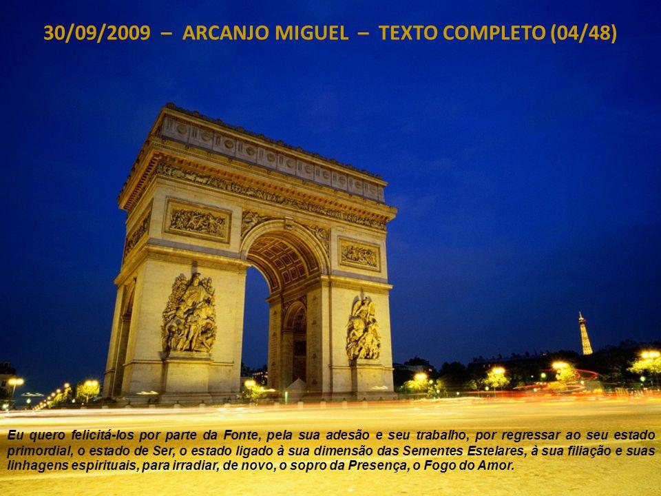 30/09/2009 – ARCANJO MIGUEL – TEXTO COMPLETO (03/48) Hoje e amanhã, vocês vão poder revelar e contaminar, com a Luz, seus irmãos e suas irmãs.