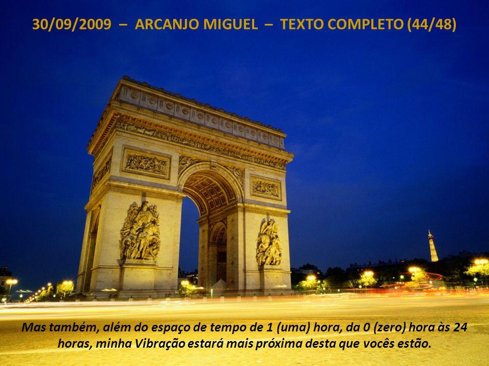 30/09/2009 – ARCANJO MIGUEL – TEXTO COMPLETO (43/48) Quanto a mim, eu lhes digo, por agora e já, até o 17º. dia do seu próximo mês, quando vou intervi