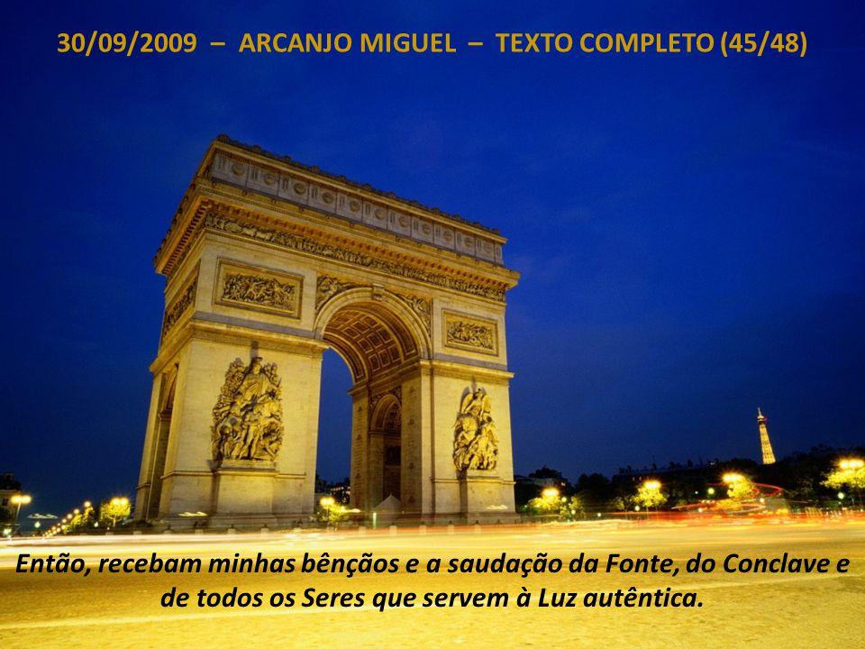 30/09/2009 – ARCANJO MIGUEL – TEXTO COMPLETO (44/48) Mas também, além do espaço de tempo de 1 (uma) hora, da 0 (zero) hora às 24 horas, minha Vibração