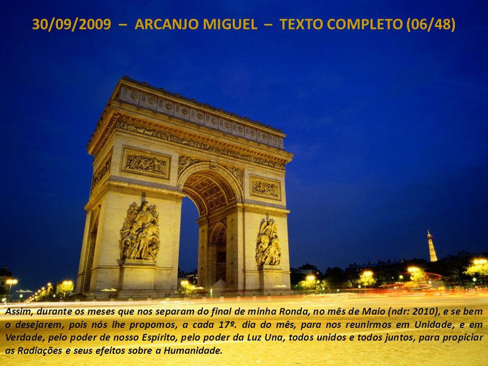 30/09/2009 – ARCANJO MIGUEL – TEXTO COMPLETO (05/48) Minha ação vai continuar, o Conclave e o conjunto das Entidades de Luz que participam, de uma maneira ou de outra, para a Ascensão de sua dimensão, continuarão a trabalhar e a se manifestar, e a ajustar.