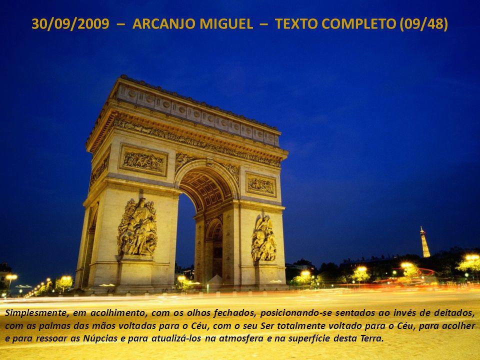 30/09/2009 – ARCANJO MIGUEL – TEXTO COMPLETO (08/48) Hoje, e especialmente neste dia seguinte ao afluxo da Radiação sobre a sua Terra, nós podemos tra