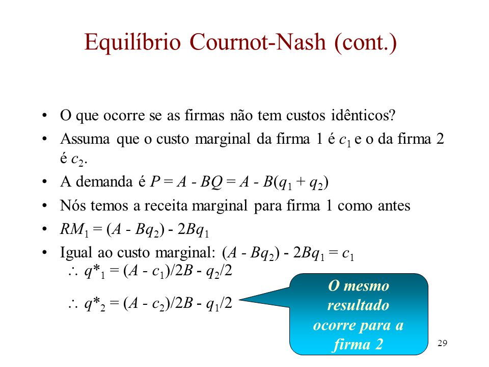 28 Equilíbrio de Cournot-Nash (cont.) q* 1 = (A - c)/2B - Q -1 /2 Como resolver isto para q* 1 .