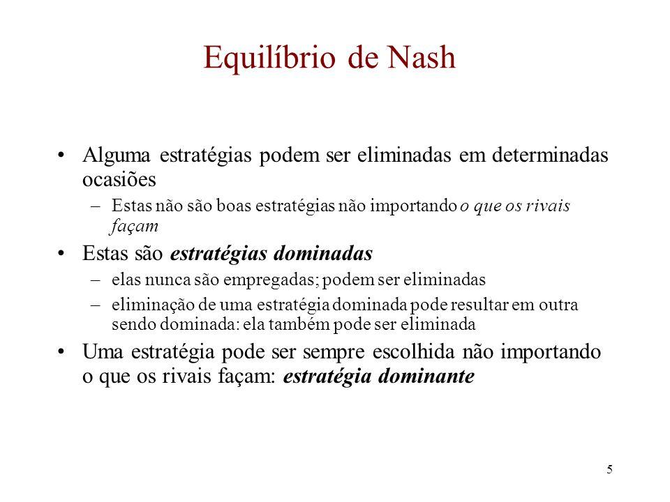 4 Equilíbrio de Nash Equilíbrio formalizado primeiramente por John Nash Definição: nenhuma firma deseja mudar sua estratégia corrente dado que nenhuma outra firma muda suas estratégias Equilíbrio não precisa ser legal –firmas podem fazer melhor com coordenação mas tal coordenação pode não ser possível (ou legal)