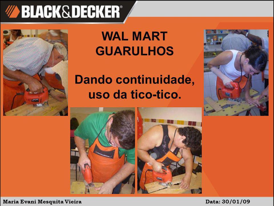 Maria Evani Mesquita Vieira Data: 30/01/09 WAL MART GUARULHOS Dando continuidade, uso da tico-tico.