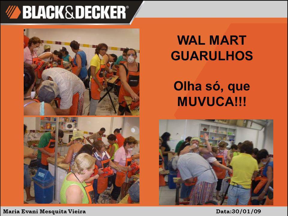 Maria Evani Mesquita Vieira Data:30/01/09 Olha só, que MUVUCA!!! WAL MART GUARULHOS