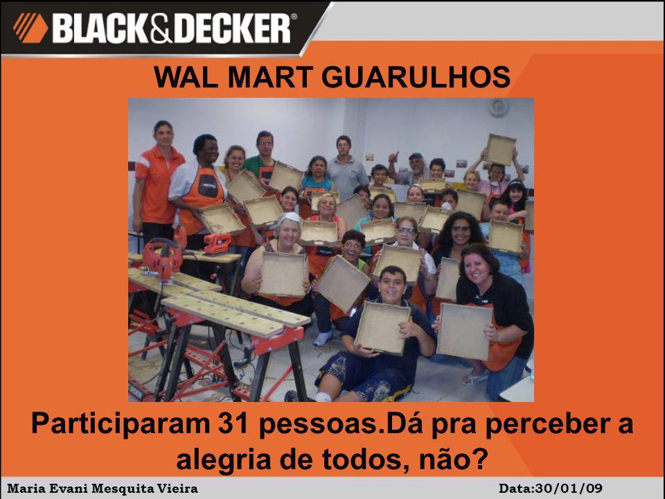 Maria Evani Mesquita Vieira Data:30/01/09 WAL MART GUARULHOS Participaram 31 pessoas.Dá pra perceber a alegria de todos, não?