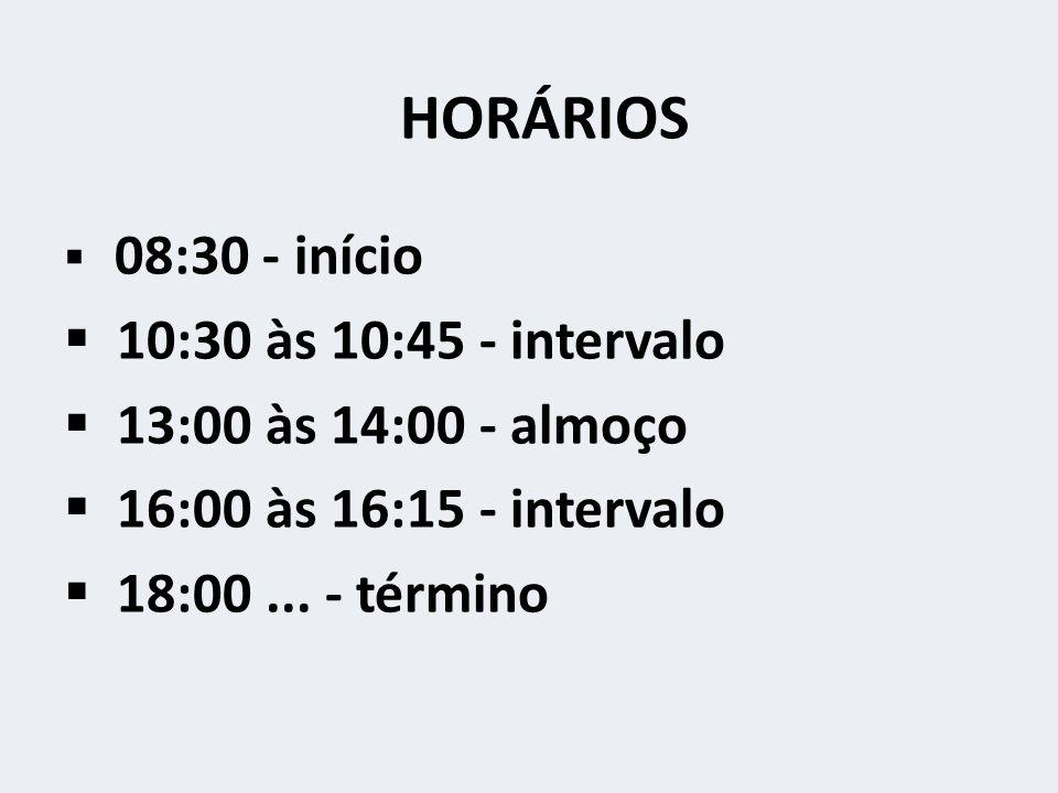 HORÁRIOS  08:30 - início  10:30 às 10:45 - intervalo  13:00 às 14:00 - almoço  16:00 às 16:15 - intervalo  18:00...
