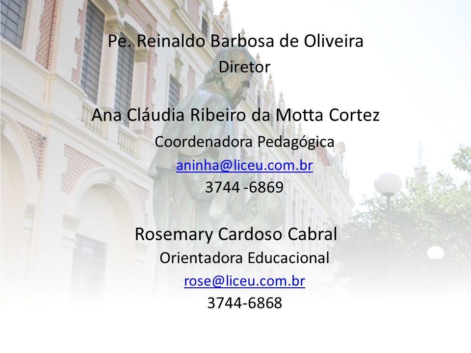 Pe. Reinaldo Barbosa de Oliveira Diretor Ana Cláudia Ribeiro da Motta Cortez Coordenadora Pedagógica aninha@liceu.com.br 3744 -6869 Rosemary Cardoso C