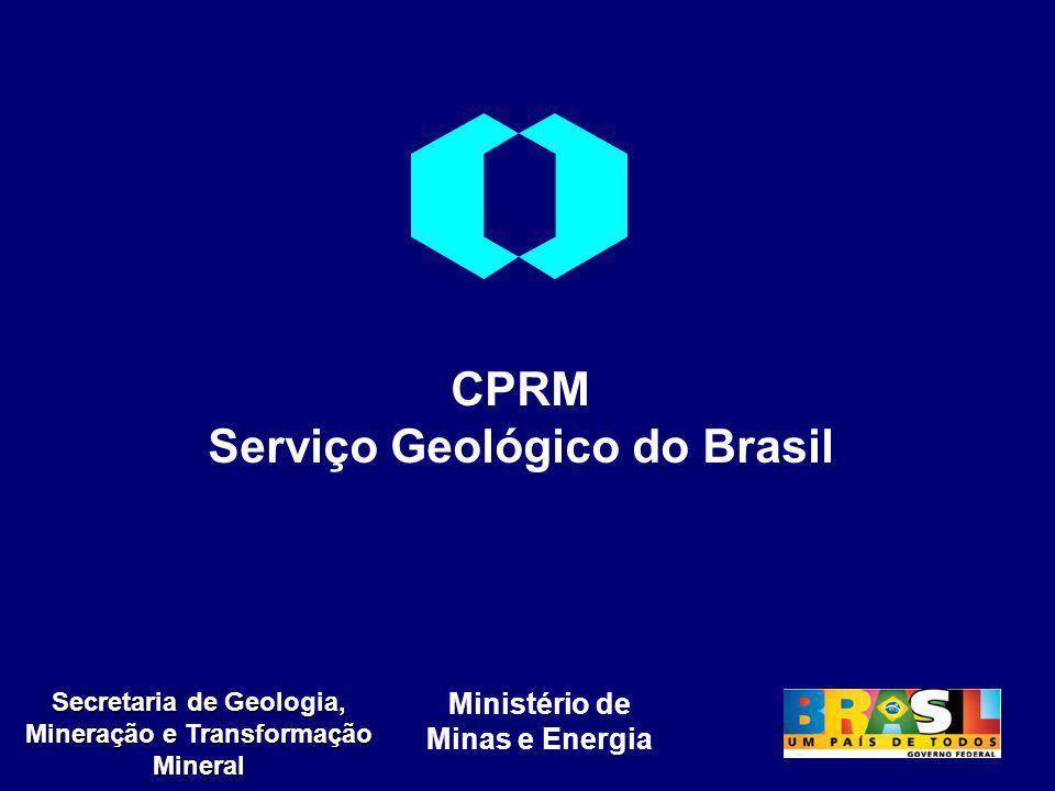 Ministério de Minas e Energia Secretaria de Geologia, Mineração e Transformação Mineral CPRM Serviço Geológico do Brasil