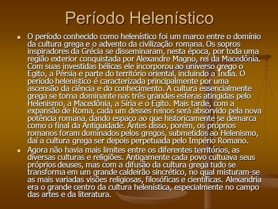 Período Helenístico O período conhecido como helenístico foi um marco entre o domínio da cultura grega e o advento da civilização romana.