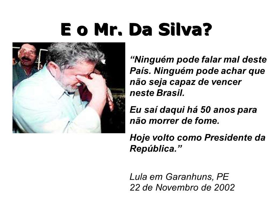 """E o Mr. Da Silva? """"Ninguém pode falar mal deste País. Ninguém pode achar que não seja capaz de vencer neste Brasil. Eu saí daqui há 50 anos para não m"""