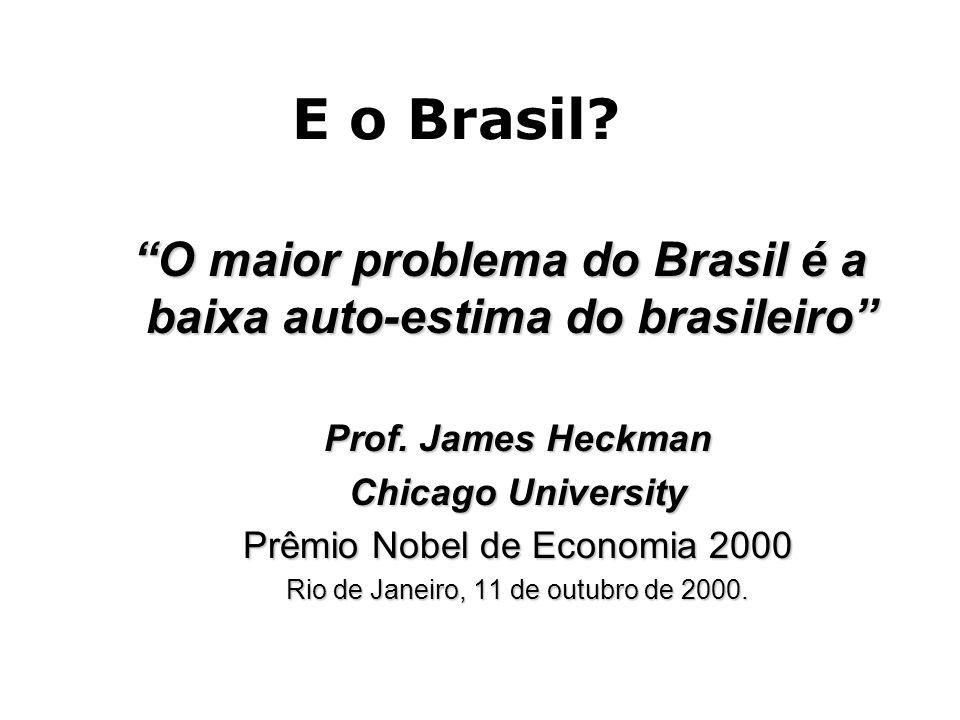 "E o Brasil? ""O maior problema do Brasil é a baixa auto-estima do brasileiro"" ""O maior problema do Brasil é a baixa auto-estima do brasileiro"" Prof. Ja"