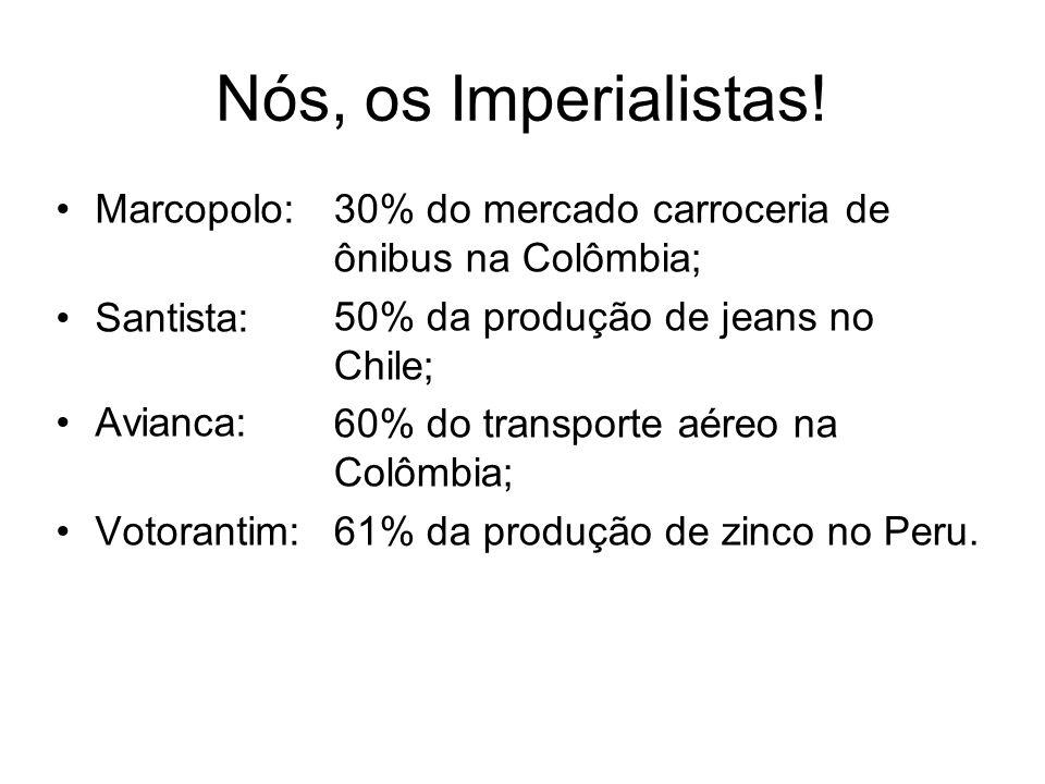 Os maiores investimentos na América Latina nos últimos 5 anos Petrobras: 1,1 Bi US$ na Argentina; Camargo Corrêa: 1Bi US$ na Argentina; Ambev: 600 Milhões US$ na Argentina; Votorantim: 210 Milhões US$ em refinaria de zinco no Peru; Gerdau: 120 Milhões US$ em siderúrgica no Chile.