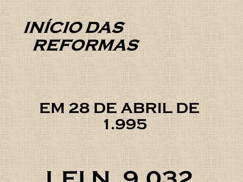INÍCIO DAS REFORMAS EM 28 DE ABRIL DE 1.995 LEI N. 9.032