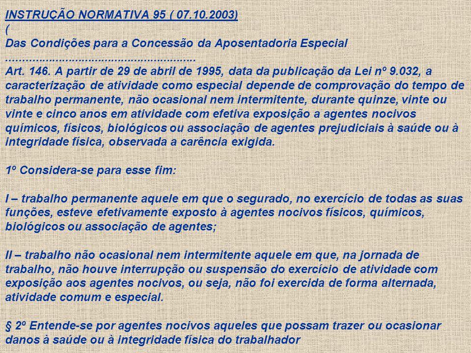 INSTRUÇÃO NORMATIVA 95 ( 07.10.2003) ( Das Condições para a Concessão da Aposentadoria Especial..........................................................