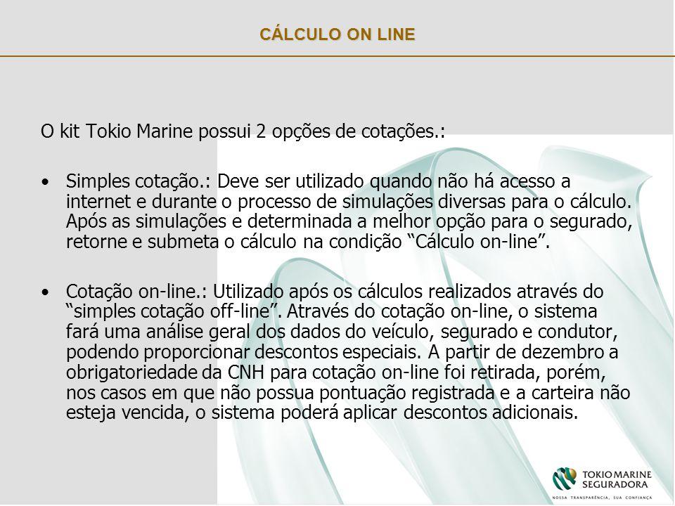CÁLCULO ON LINE O kit Tokio Marine possui 2 opções de cotações.: Simples cotação.: Deve ser utilizado quando não há acesso a internet e durante o processo de simulações diversas para o cálculo.