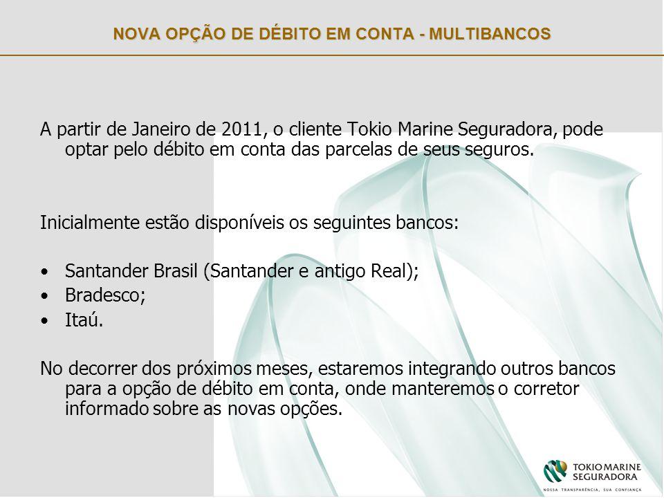 NOVA OPÇÃO DE DÉBITO EM CONTA - MULTIBANCOS A partir de Janeiro de 2011, o cliente Tokio Marine Seguradora, pode optar pelo débito em conta das parcelas de seus seguros.