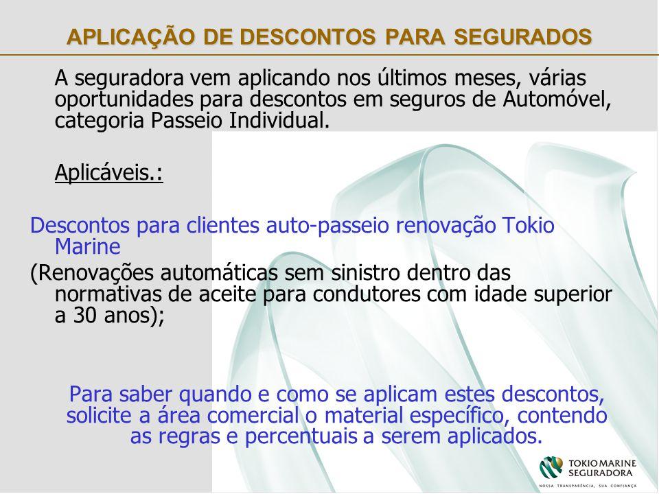 APLICAÇÃO DE DESCONTOS PARA SEGURADOS A seguradora vem aplicando nos últimos meses, várias oportunidades para descontos em seguros de Automóvel, categoria Passeio Individual.