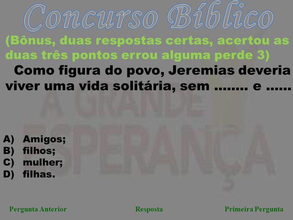 Pergunta AnteriorResposta Primeira Pergunta (Bônus, duas respostas certas, acertou as duas três pontos errou alguma perde 3) Como figura do povo, Jere