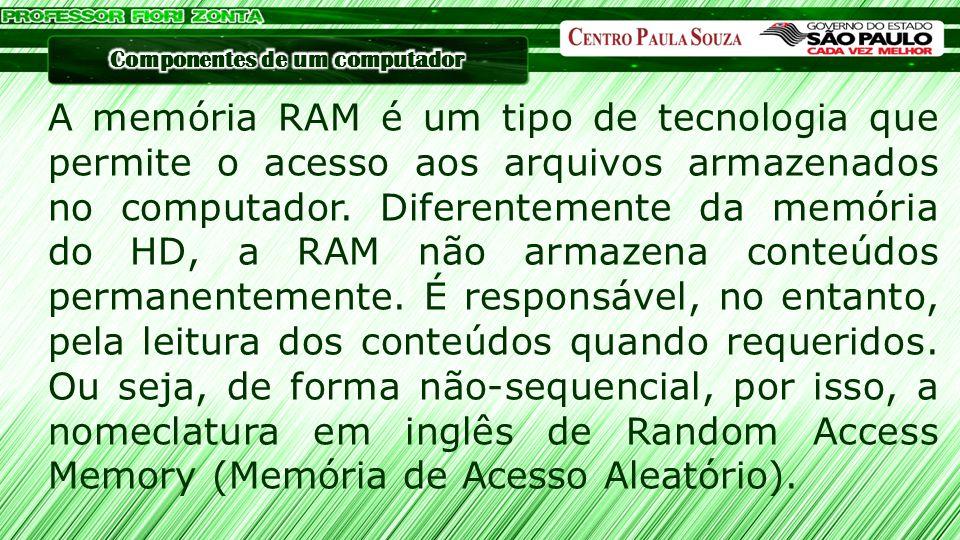 A memória RAM é um tipo de tecnologia que permite o acesso aos arquivos armazenados no computador. Diferentemente da memória do HD, a RAM não armazena