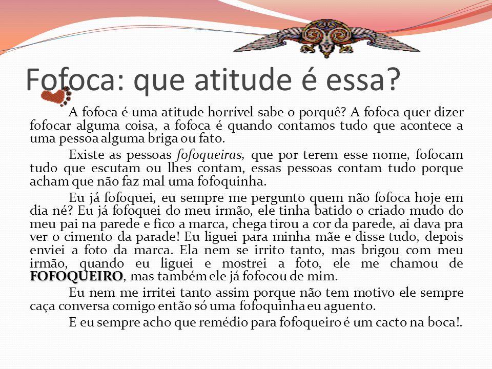 Fofoca: que atitude é essa. A fofoca é uma atitude horrível sabe o porquê.