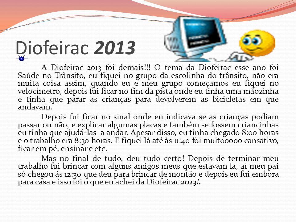Diofeirac 2013 A Diofeirac 2013 foi demais!!.