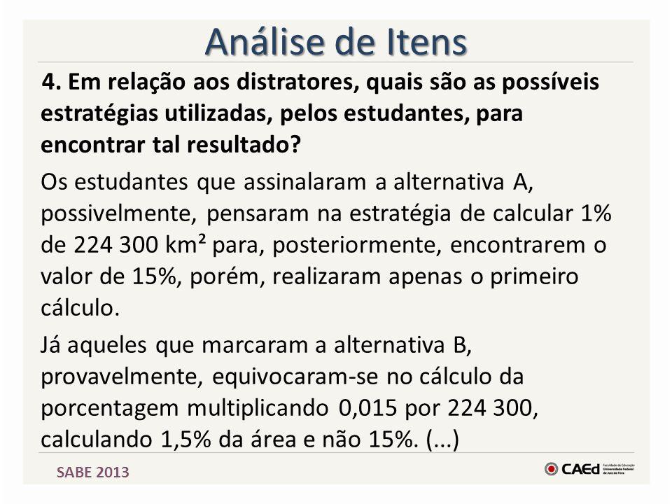 SABE 2013 Análise de Itens 4. Em relação aos distratores, quais são as possíveis estratégias utilizadas, pelos estudantes, para encontrar tal resultad