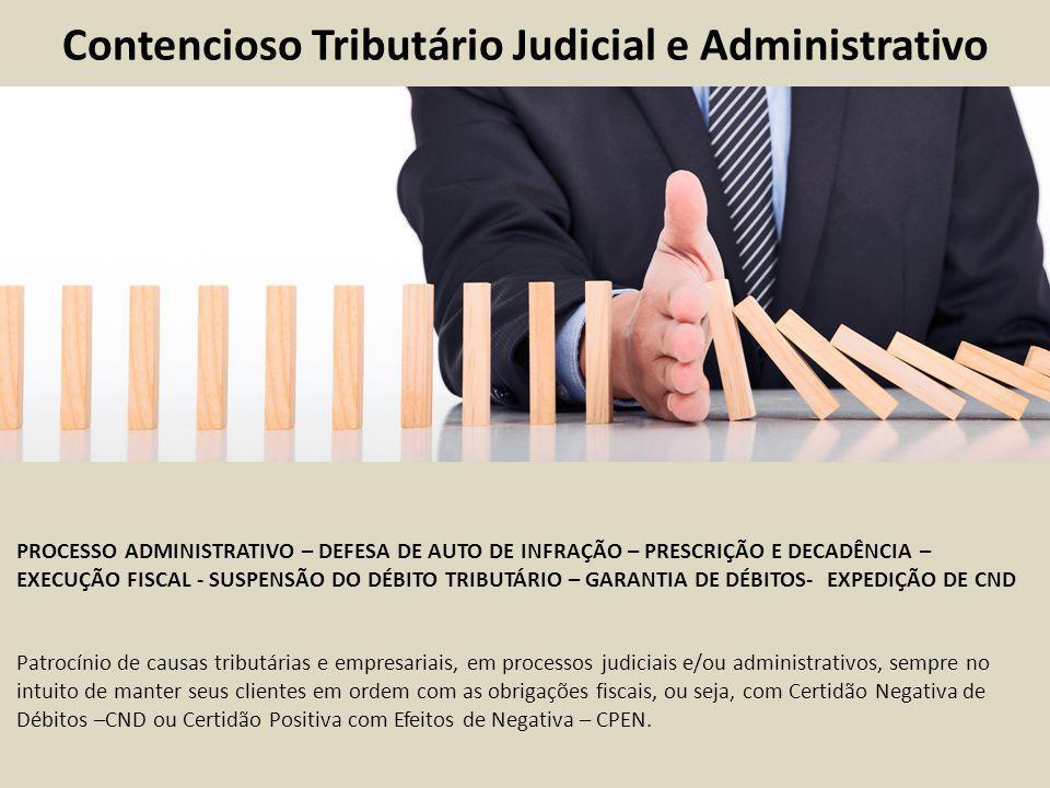 Contencioso Tributário Judicial e Administrativo PROCESSO ADMINISTRATIVO – DEFESA DE AUTO DE INFRAÇÃO – PRESCRIÇÃO E DECADÊNCIA – EXECUÇÃO FISCAL - SUSPENSÃO DO DÉBITO TRIBUTÁRIO – GARANTIA DE DÉBITOS- EXPEDIÇÃO DE CND Patrocínio de causas tributárias e empresariais, em processos judiciais e/ou administrativos, sempre no intuito de manter seus clientes em ordem com as obrigações fiscais, ou seja, com Certidão Negativa de Débitos –CND ou Certidão Positiva com Efeitos de Negativa – CPEN.