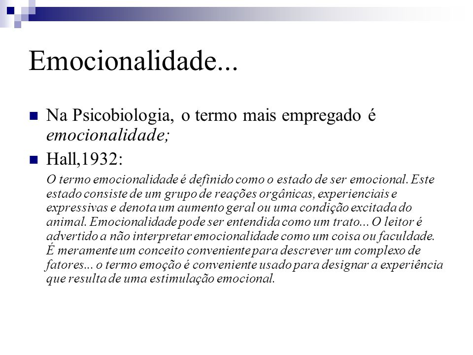 Emocionalidade... Na Psicobiologia, o termo mais empregado é emocionalidade; Hall,1932: O termo emocionalidade é definido como o estado de ser emocion