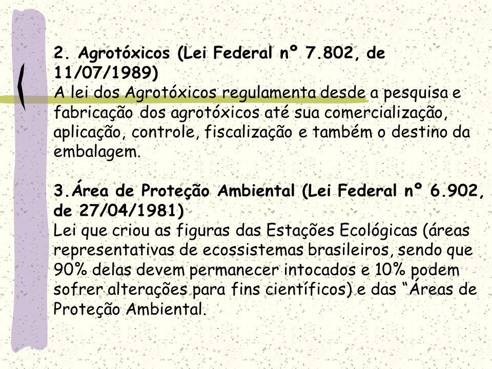 2. Agrotóxicos (Lei Federal nº 7.802, de 11/07/1989) A lei dos Agrotóxicos regulamenta desde a pesquisa e fabricação dos agrotóxicos até sua comercial