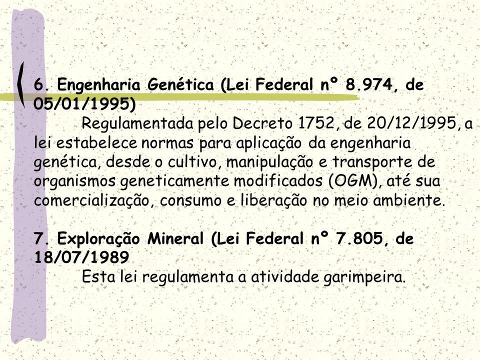 6. Engenharia Genética (Lei Federal nº 8.974, de 05/01/1995) Regulamentada pelo Decreto 1752, de 20/12/1995, a lei estabelece normas para aplicação da
